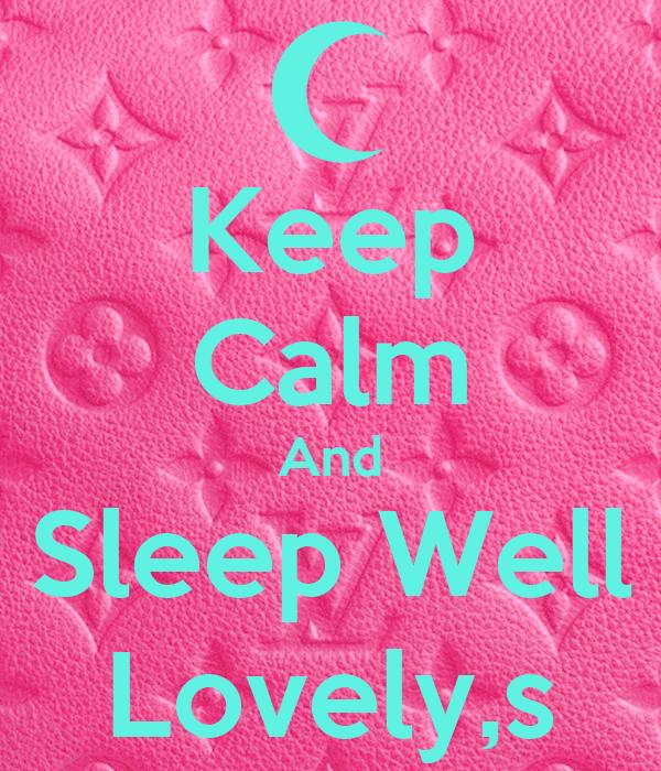 Keep Calm And Sleep Well Lovely,s