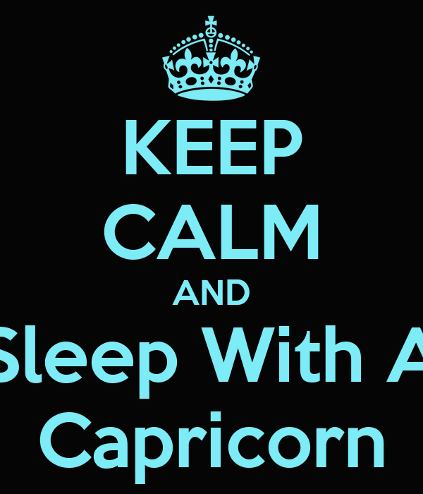 KEEP CALM AND Sleep With A Capricorn