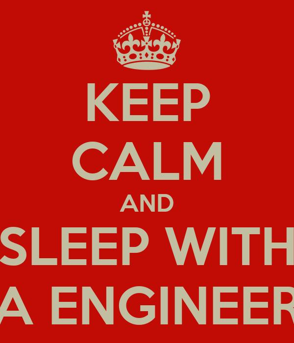 KEEP CALM AND SLEEP WITH A ENGINEER