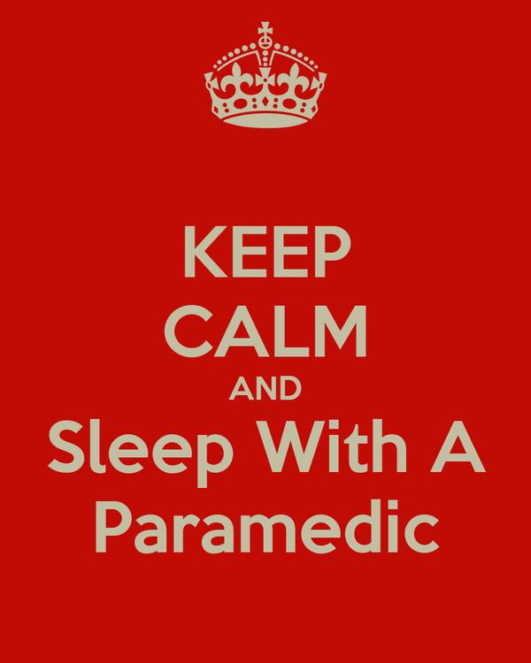 KEEP CALM AND Sleep With A Paramedic