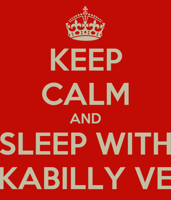 KEEP CALM AND SLEEP WITH A ROCKABILLY VETERAN