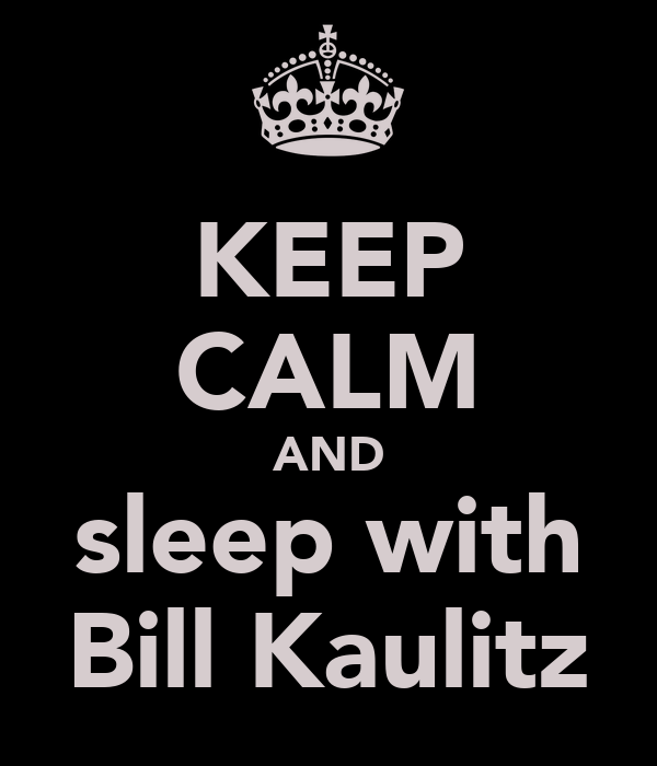 KEEP CALM AND sleep with Bill Kaulitz