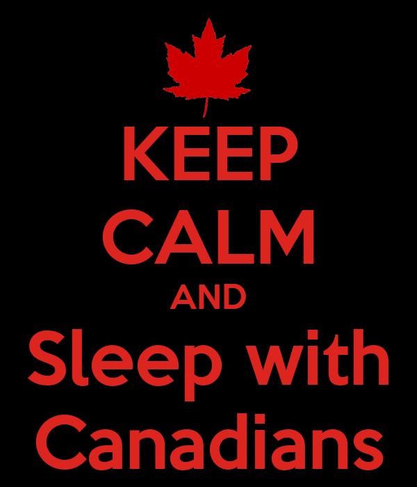 KEEP CALM AND Sleep with Canadians