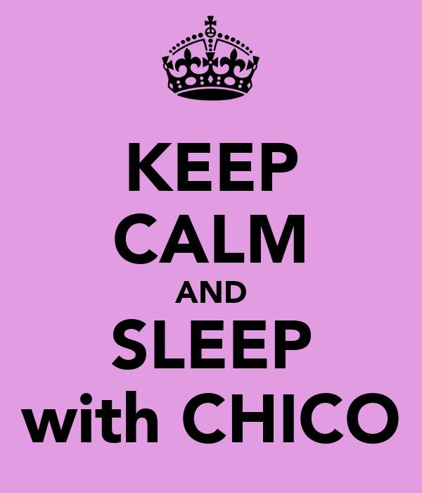 KEEP CALM AND SLEEP with CHICO