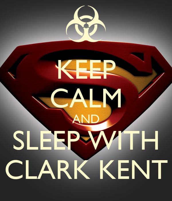 KEEP CALM AND SLEEP WITH CLARK KENT