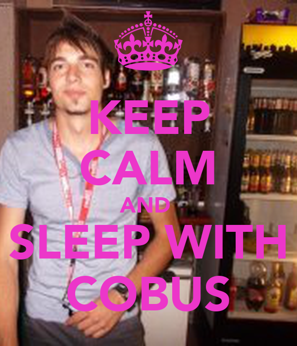 KEEP CALM AND  SLEEP WITH COBUS