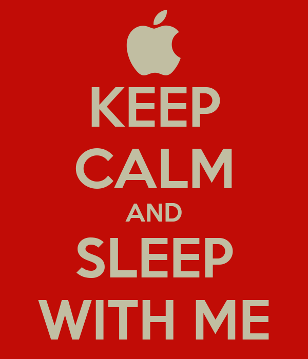 KEEP CALM AND SLEEP WITH ME