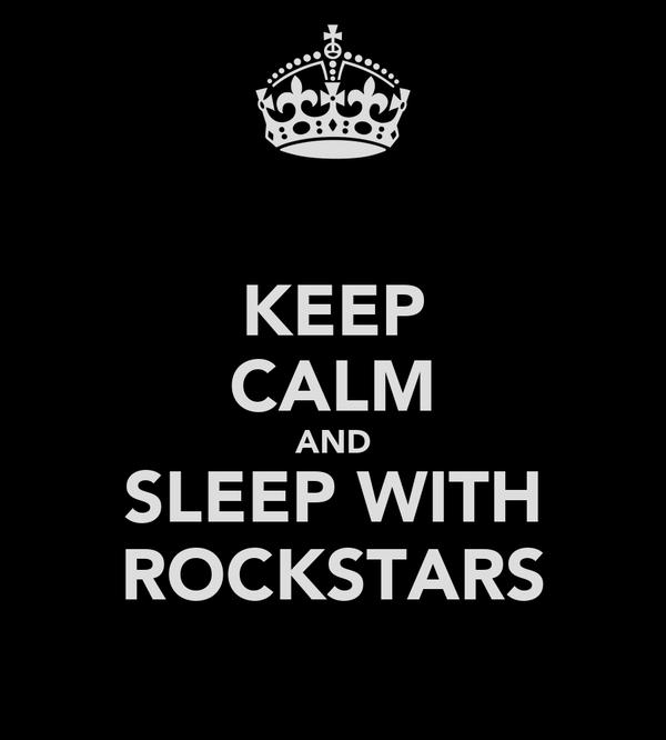 KEEP CALM AND SLEEP WITH ROCKSTARS