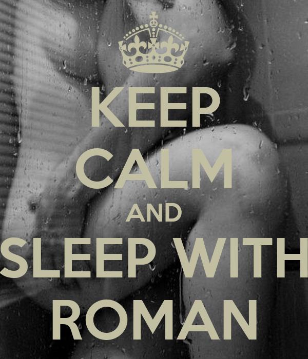KEEP CALM AND SLEEP WITH ROMAN