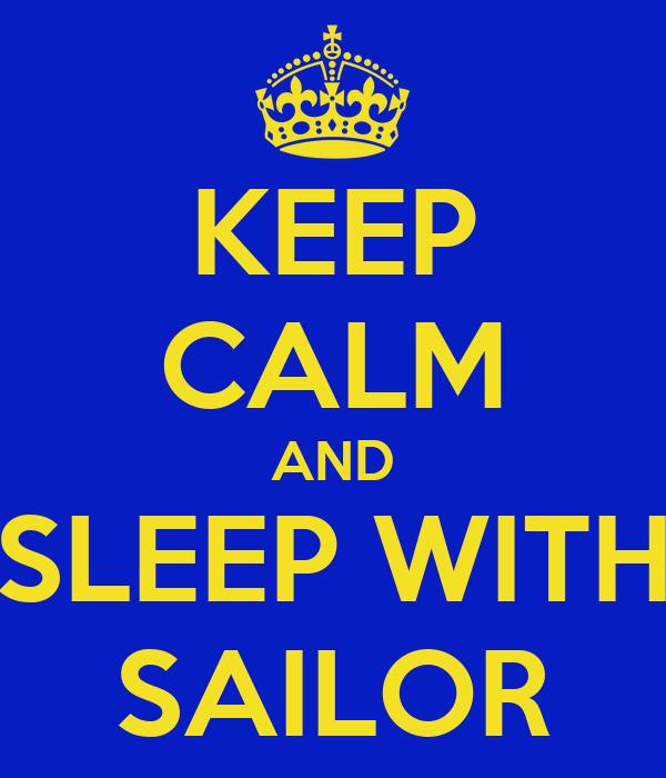 KEEP CALM AND SLEEP WITH SAILOR
