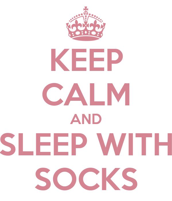 KEEP CALM AND SLEEP WITH SOCKS