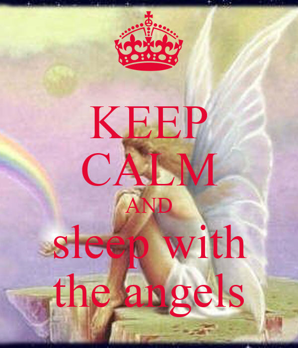 KEEP CALM AND sleep with the angels