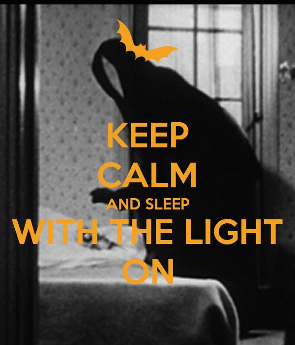 KEEP CALM AND SLEEP WITH THE LIGHT ON