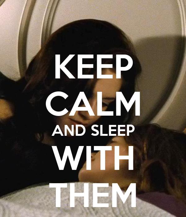 KEEP CALM AND SLEEP WITH THEM