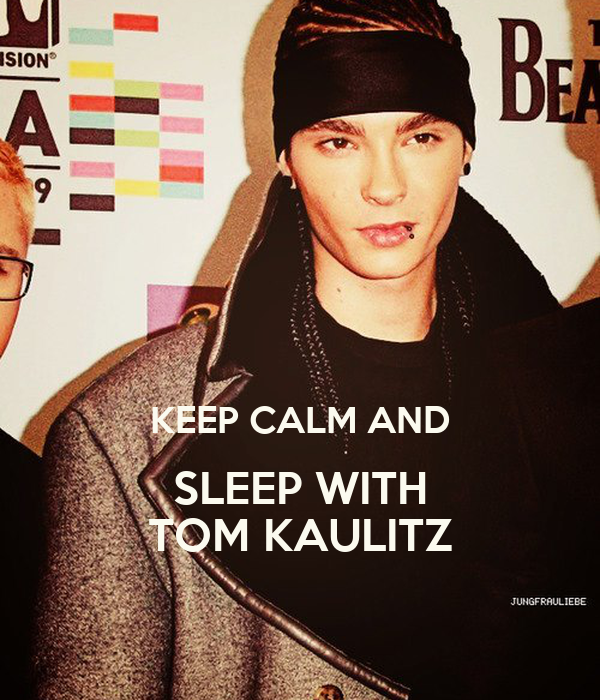 KEEP CALM AND SLEEP WITH TOM KAULITZ