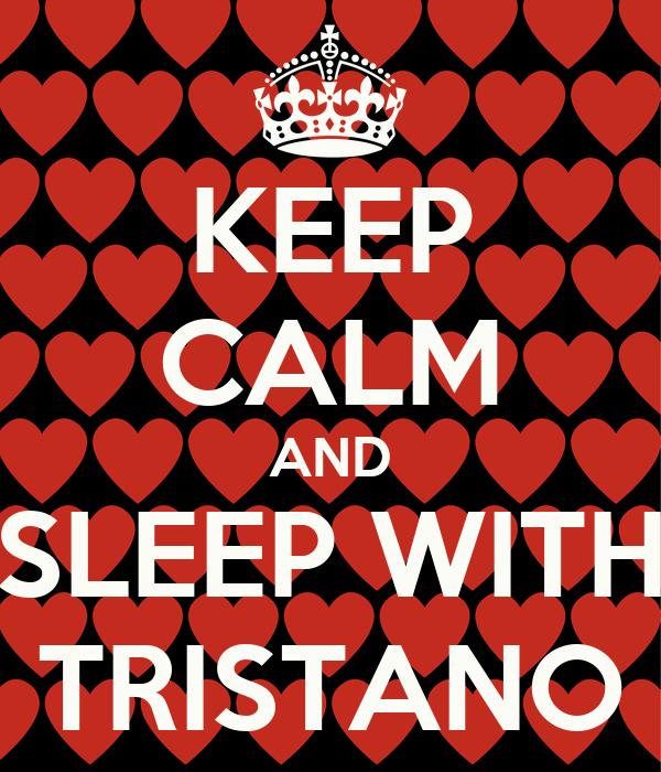 KEEP CALM AND SLEEP WITH TRISTANO