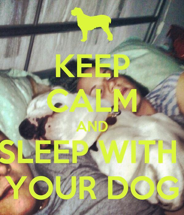 KEEP CALM AND SLEEP WITH  YOUR DOG