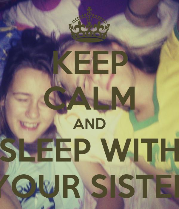 KEEP CALM AND SLEEP WITH YOUR SISTER
