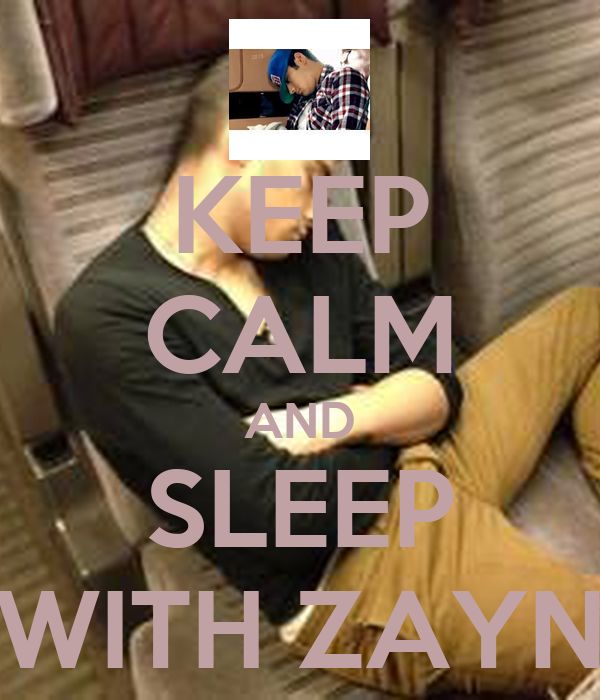KEEP CALM AND SLEEP WITH ZAYN
