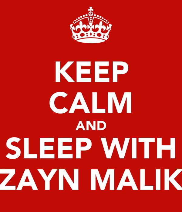 KEEP CALM AND SLEEP WITH ZAYN MALIK