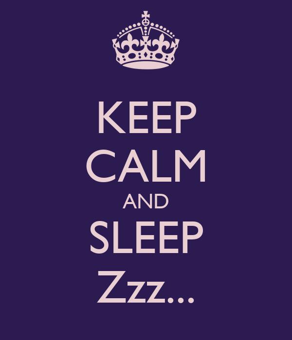 KEEP CALM AND SLEEP Zzz...