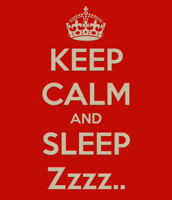 KEEP CALM AND SLEEP Zzzz..