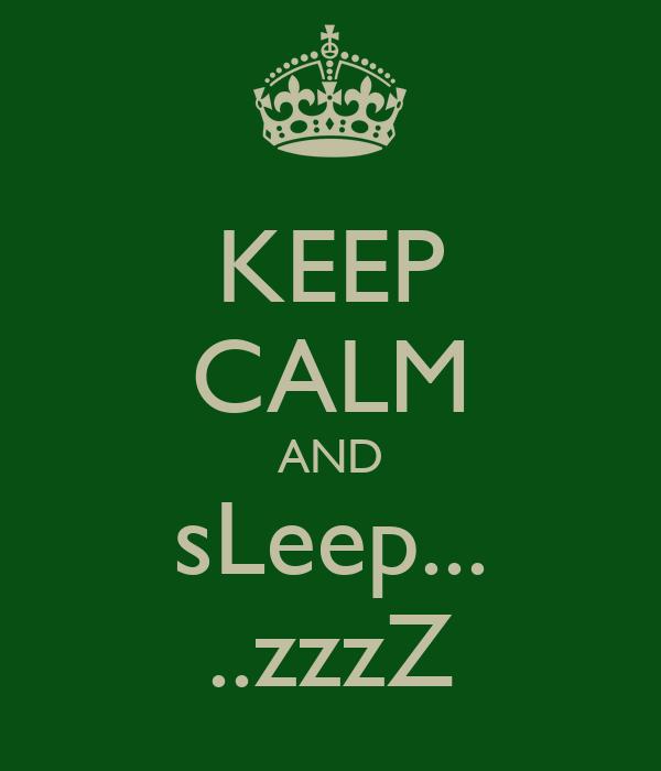 KEEP CALM AND sLeep... ..zzzZ