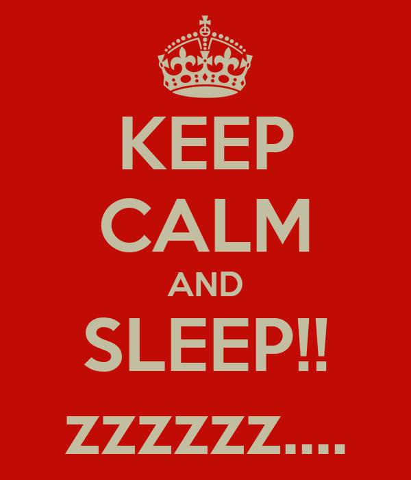 KEEP CALM AND SLEEP!! zzzzzz....