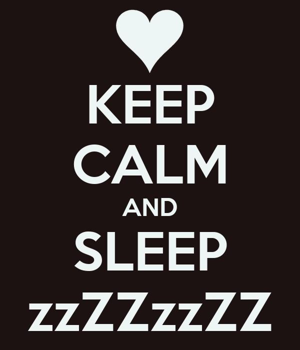 KEEP CALM AND SLEEP zzZZzzZZ