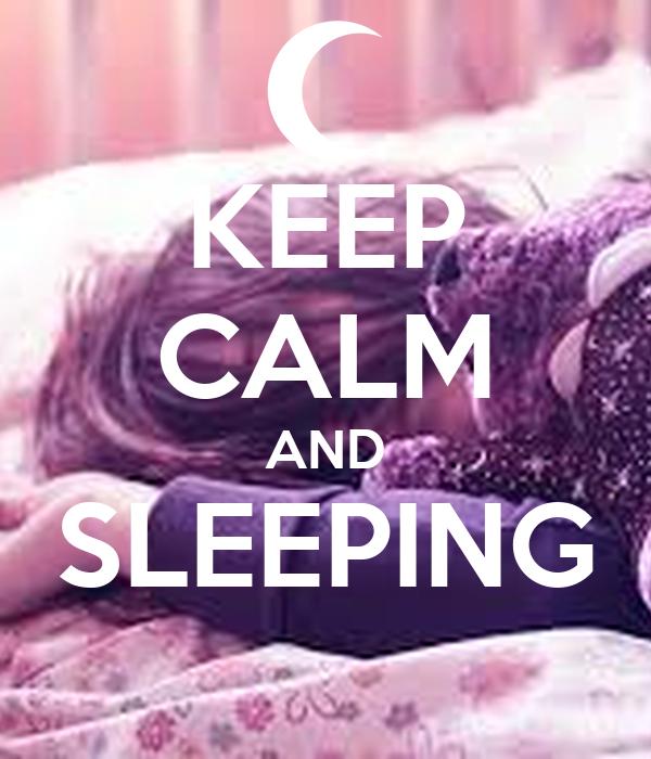 KEEP CALM AND SLEEPING