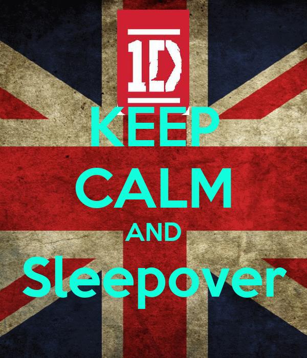 KEEP CALM AND Sleepover