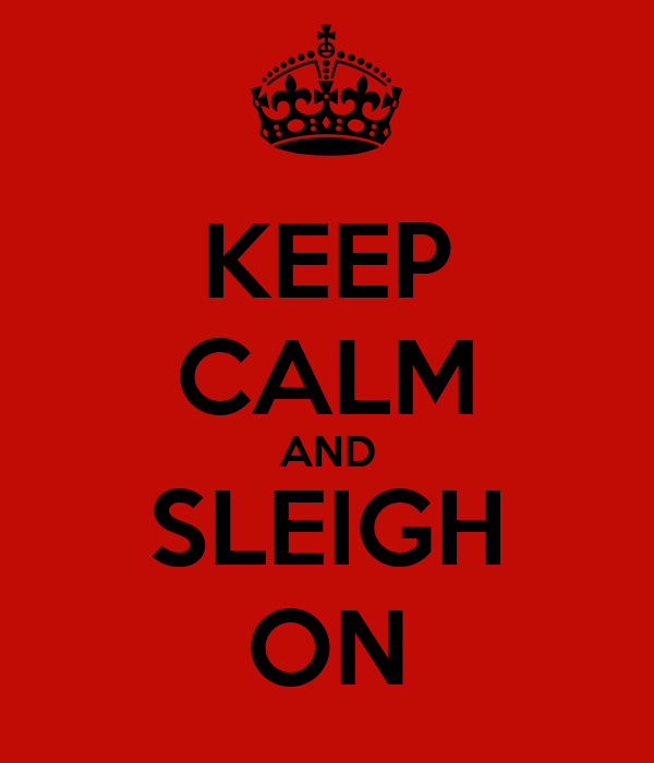 KEEP CALM AND SLEIGH ON