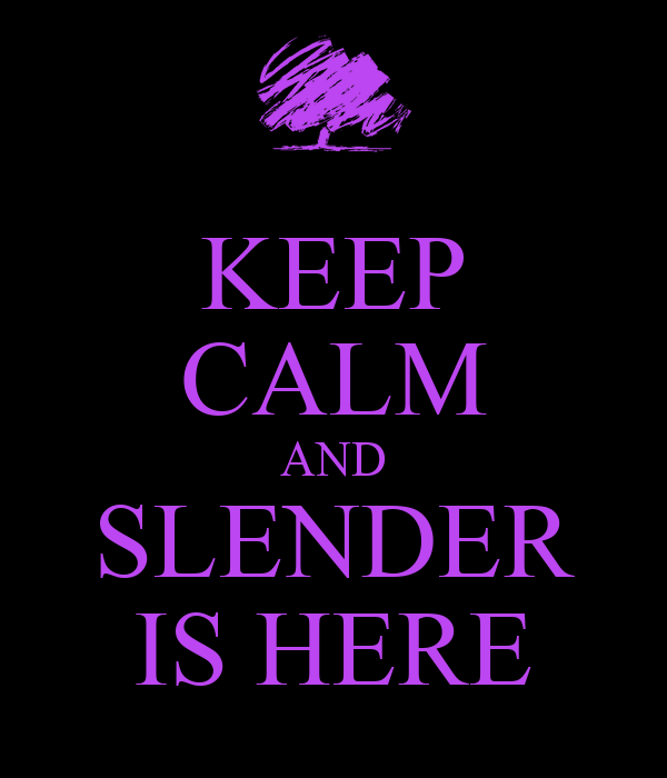 KEEP CALM AND SLENDER IS HERE