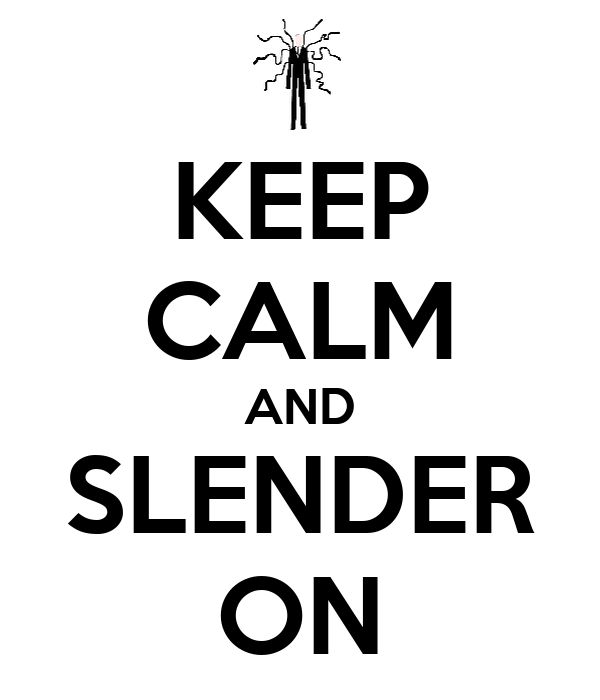 KEEP CALM AND SLENDER ON