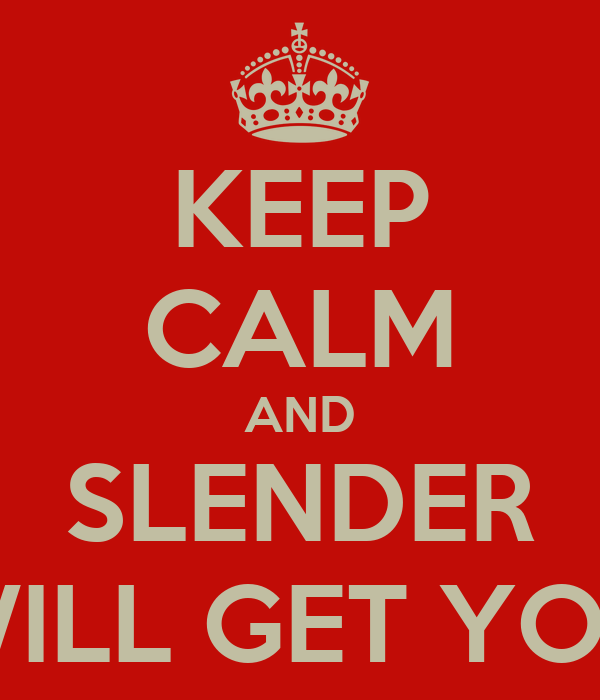 KEEP CALM AND SLENDER WILL GET YOU
