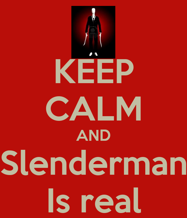 KEEP CALM AND Slenderman Is real