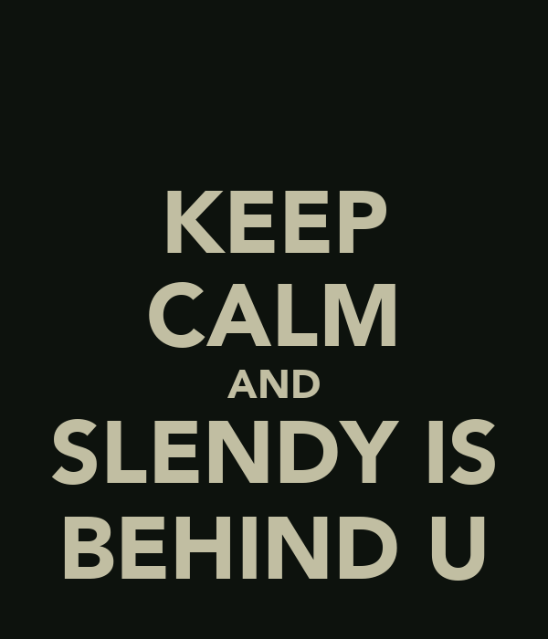KEEP CALM AND SLENDY IS BEHIND U