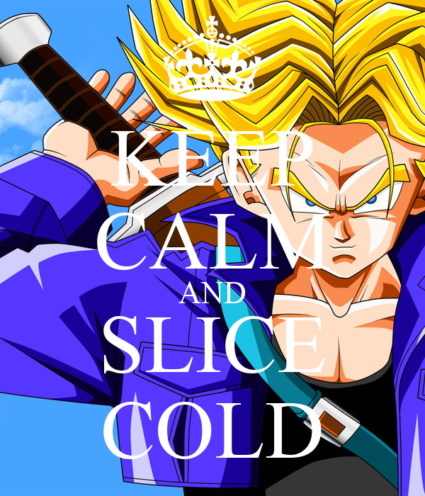 KEEP CALM AND SLICE COLD