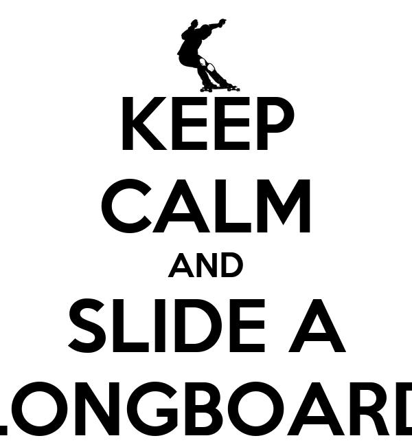 KEEP CALM AND SLIDE A LONGBOARD