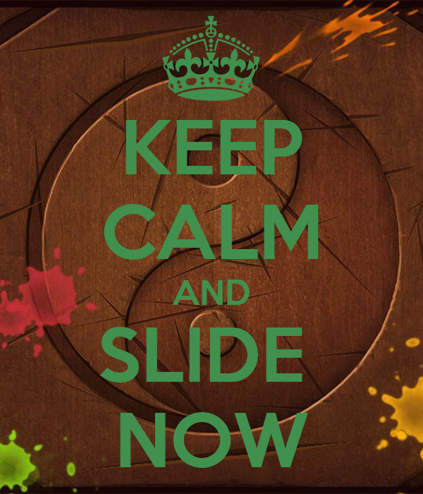 KEEP CALM AND SLIDE  NOW