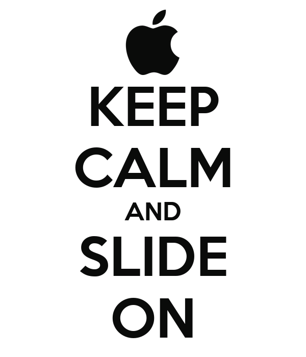 KEEP CALM AND SLIDE ON
