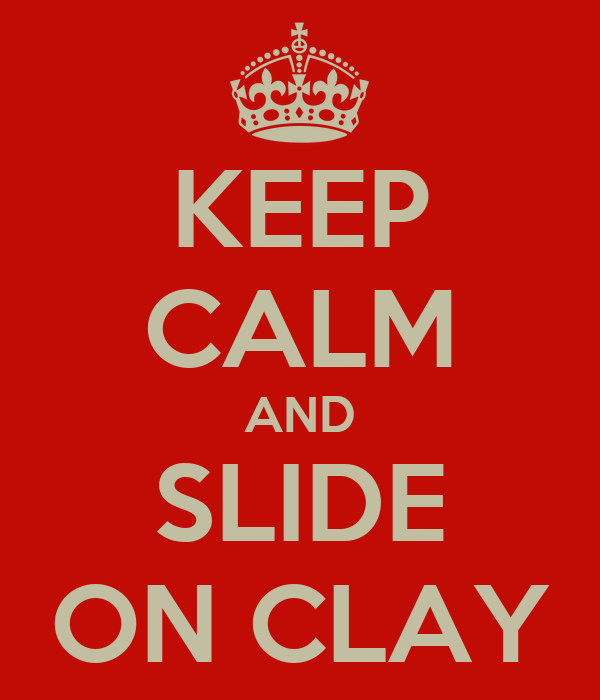 KEEP CALM AND SLIDE ON CLAY