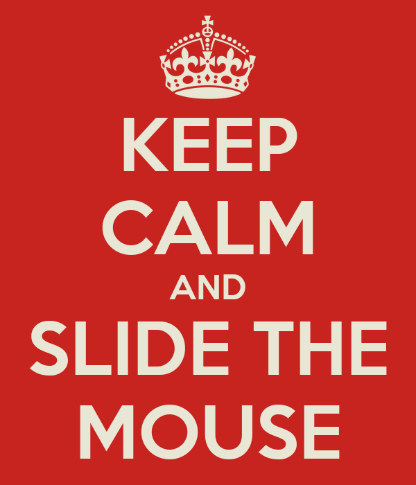 KEEP CALM AND SLIDE THE MOUSE