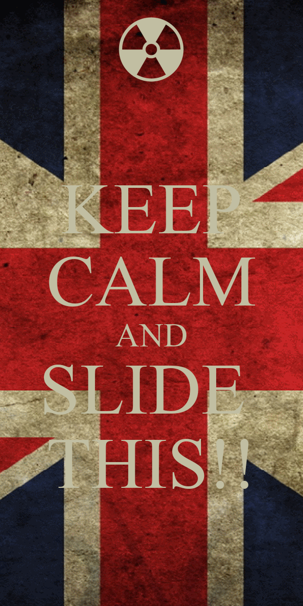 KEEP CALM AND SLIDE  THIS!!