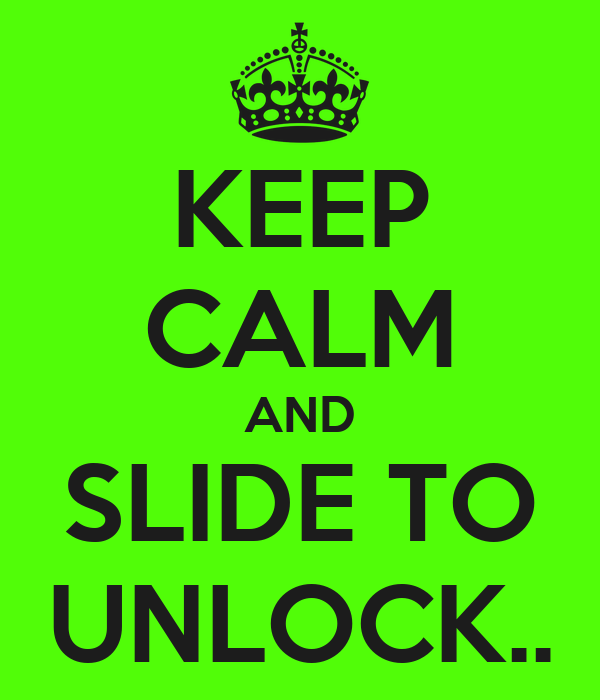 KEEP CALM AND SLIDE TO UNLOCK..