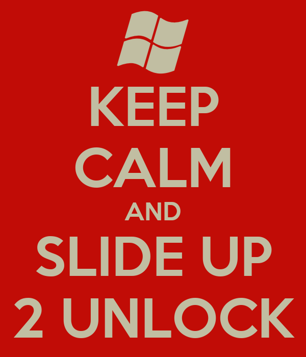 KEEP CALM AND SLIDE UP 2 UNLOCK