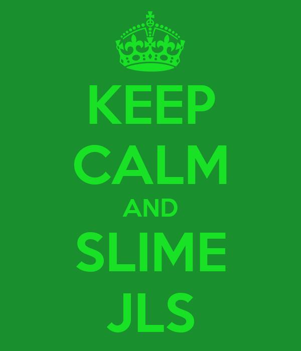 KEEP CALM AND SLIME JLS