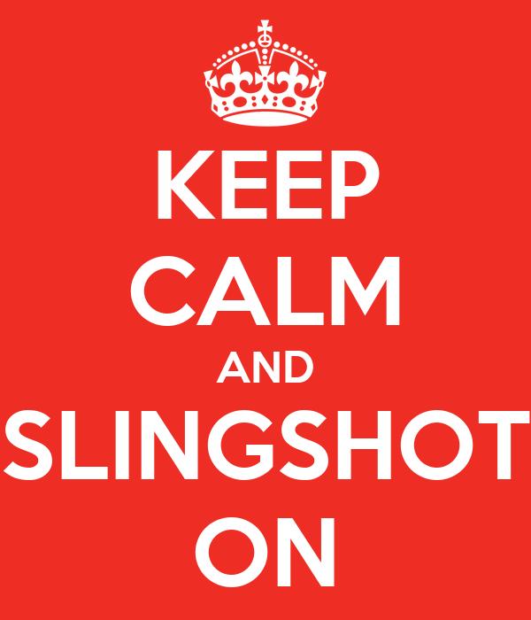 KEEP CALM AND SLINGSHOT ON