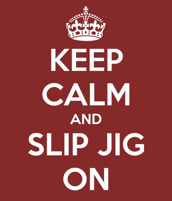 KEEP CALM AND SLIP JIG ON