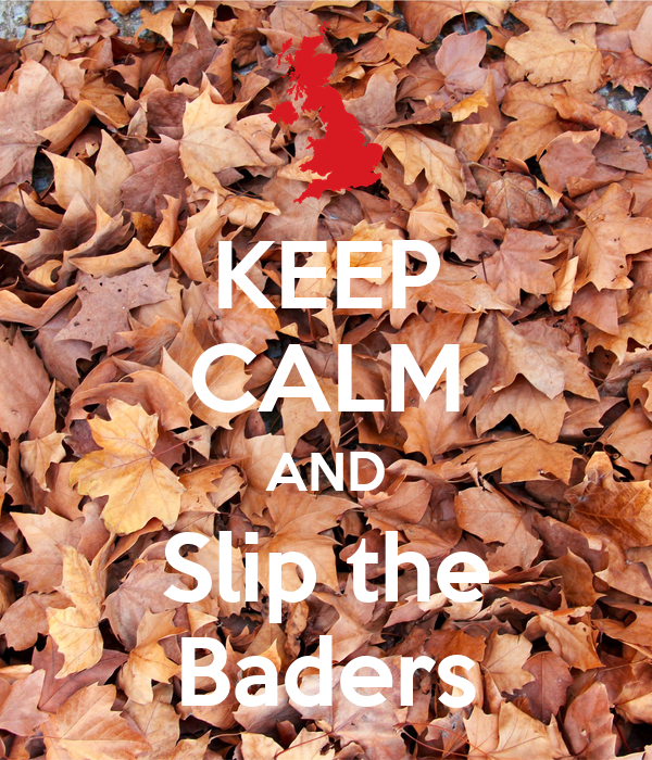 KEEP CALM AND Slip the Baders